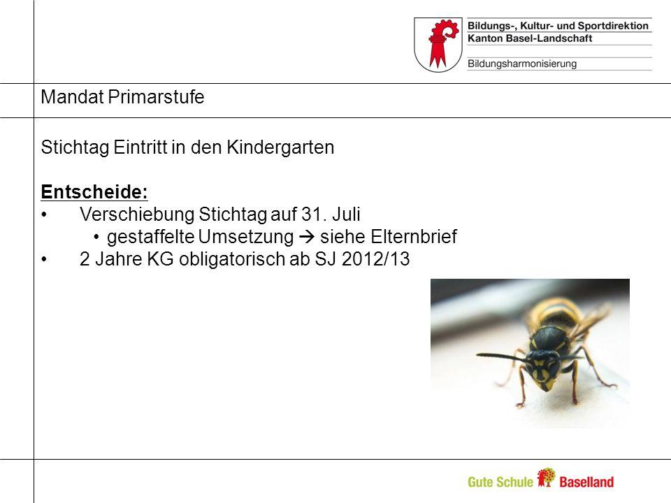 Mandat Primarstufe Stichtag Eintritt in den Kindergarten Entscheide: Verschiebung Stichtag auf 31.