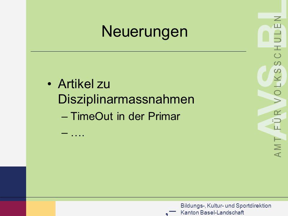 Bildungs-, Kultur- und Sportdirektion Kanton Basel-Landschaft AVS BL A M T F Ü R V O L K S S C H U L E N Neuerungen Artikel zu Disziplinarmassnahmen –TimeOut in der Primar –….
