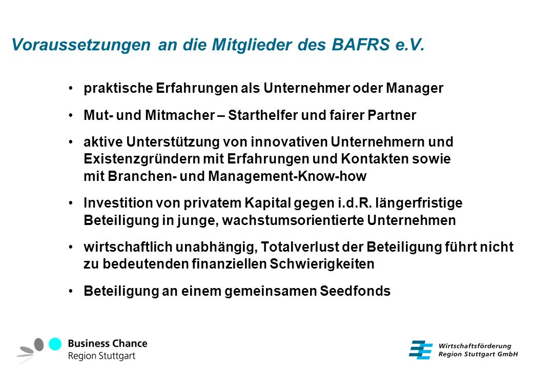 Voraussetzungen an die Mitglieder des BAFRS e.V. praktische Erfahrungen als Unternehmer oder Manager Mut- und Mitmacher – Starthelfer und fairer Partn