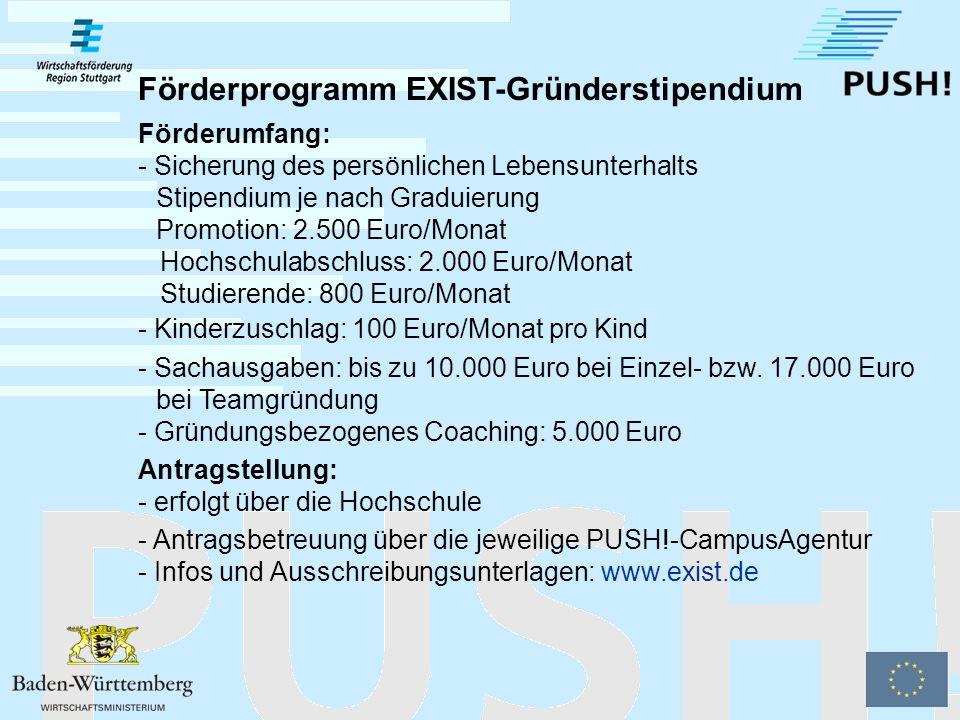Förderprogramm EXIST-Gründerstipendium BMWi; Projektträger Jülich Wer wird gefördert: - Wissenschaftler/innen aus Hochschulen und Forschungs- einrichtungen - Absolventen/-innen oder ehemalige Mitarbeiter/-innen (bis zu 5 Jahre nach Abschluss bzw.