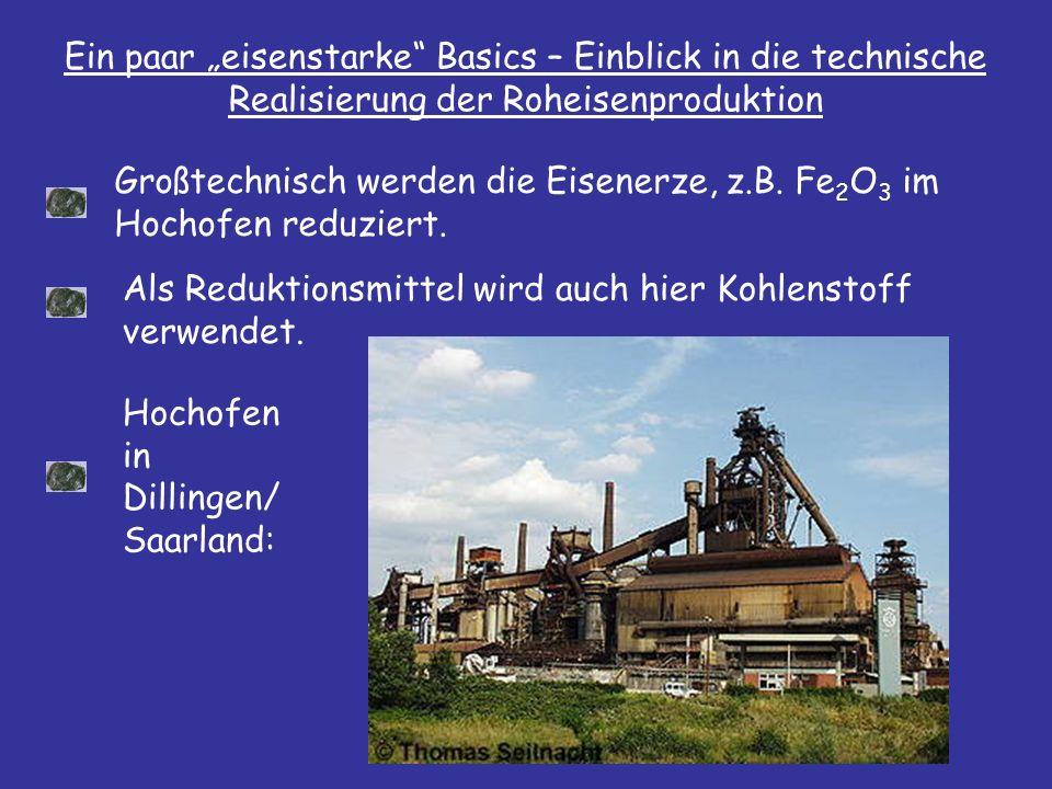 Ein paar eisenstarke Basics – Einblick in die technische Realisierung der Roheisenproduktion Großtechnisch werden die Eisenerze, z.B.