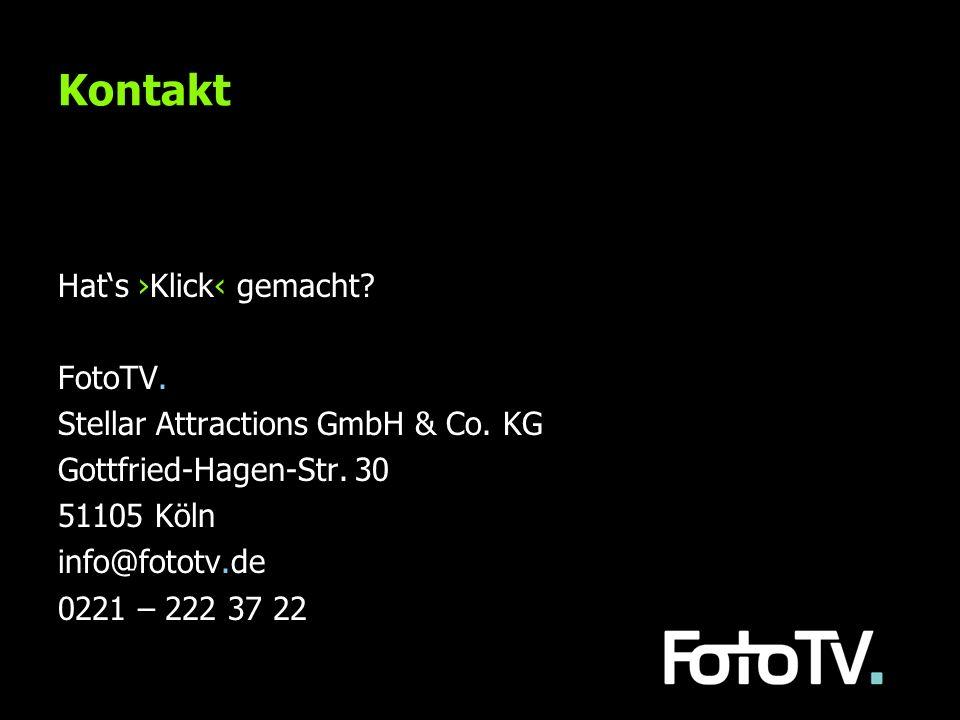 Kontakt Hats Klick gemacht? FotoTV. Stellar Attractions GmbH & Co. KG Gottfried-Hagen-Str. 30 51105 Köln info@fototv.de 0221 – 222 37 22