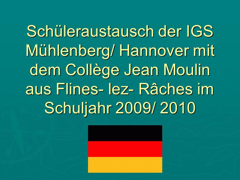 Schüleraustausch der IGS Mühlenberg/ Hannover mit dem Collège Jean Moulin aus Flines- lez- Râches im Schuljahr 2009/ 2010