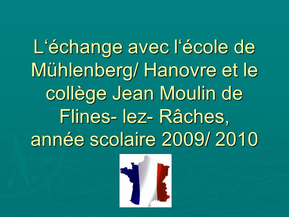 Léchange avec lécole de Mühlenberg/ Hanovre et le collège Jean Moulin de Flines- lez- Râches, année scolaire 2009/ 2010