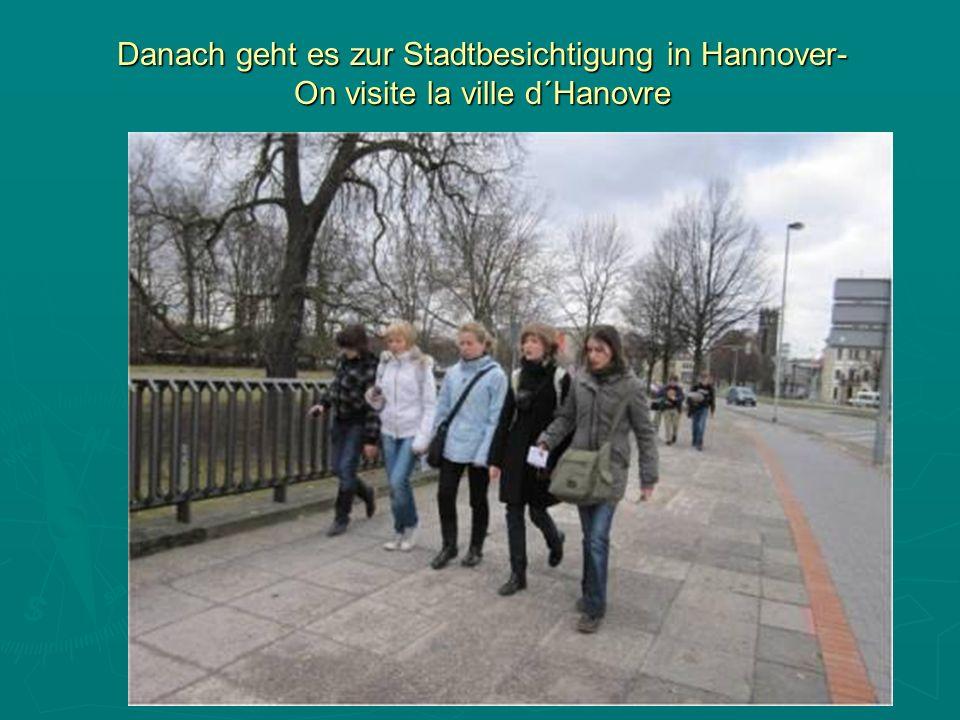 Danach geht es zur Stadtbesichtigung in Hannover- On visite la ville d´Hanovre