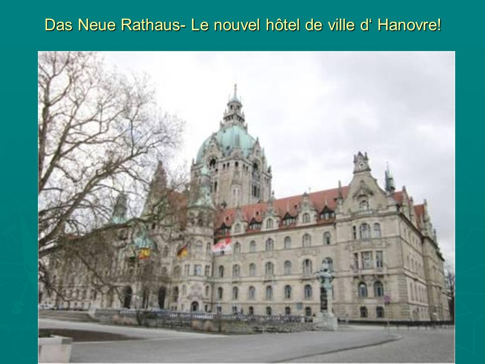 Das Neue Rathaus- Le nouvel hôtel de ville d Hanovre!