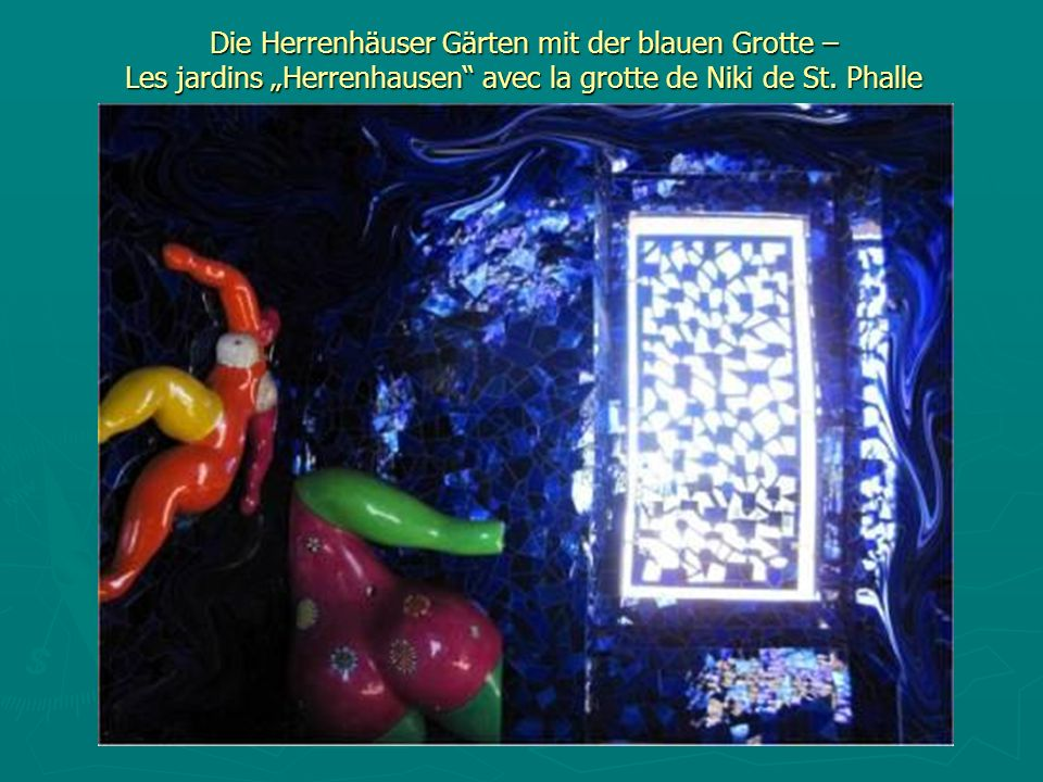 Die Herrenhäuser Gärten mit der blauen Grotte – Les jardins Herrenhausen avec la grotte de Niki de St.