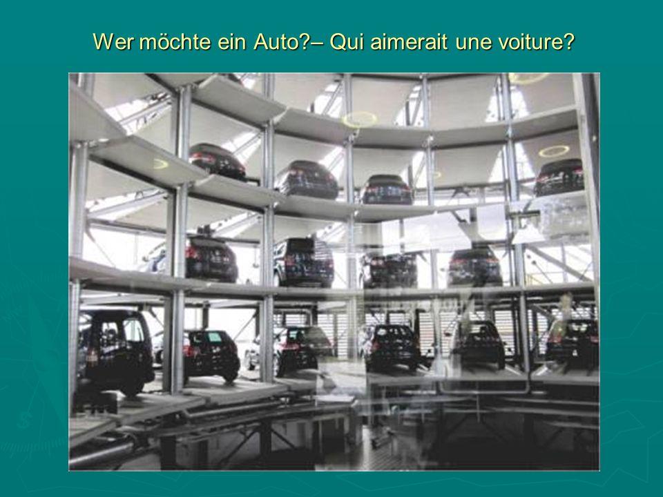 Wer möchte ein Auto – Qui aimerait une voiture
