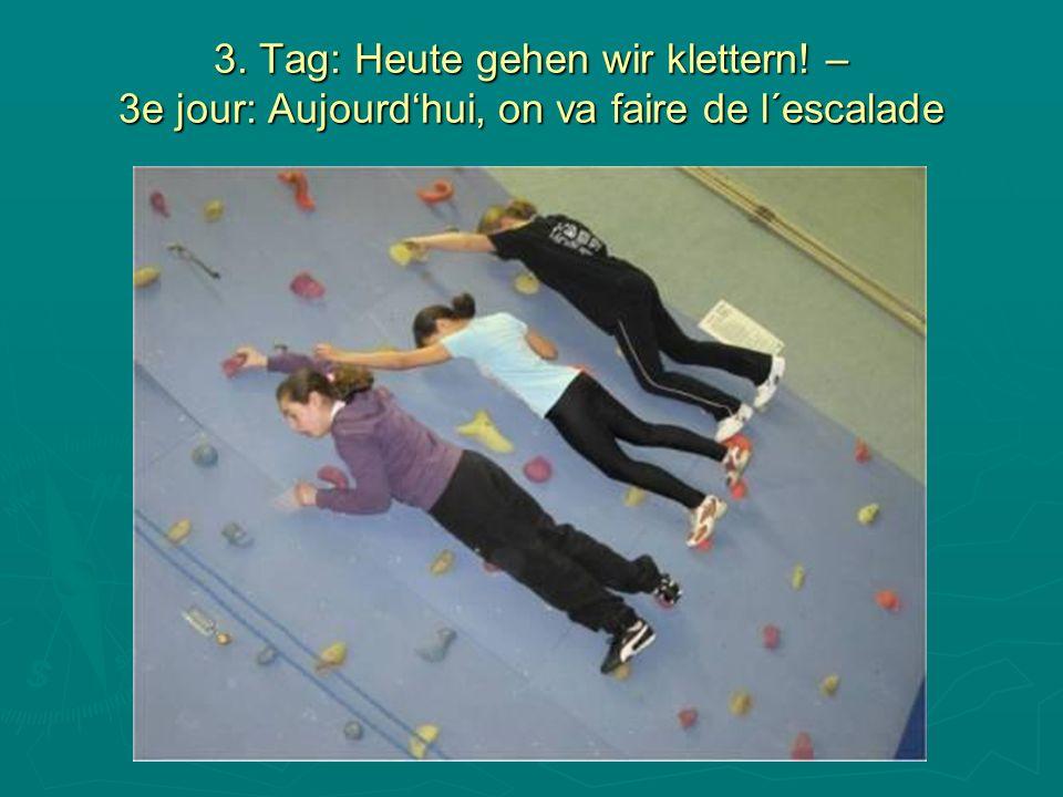 3. Tag: Heute gehen wir klettern! – 3e jour: Aujourdhui, on va faire de l´escalade