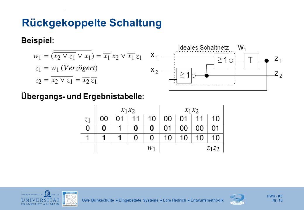 HWR · K5 Nr.:10 Uwe Brinkschulte Eingebettete Systeme Lars Hedrich Entwurfsmethodik Rückgekoppelte Schaltung Beispiel: Übergangs- und Ergebnistabelle: