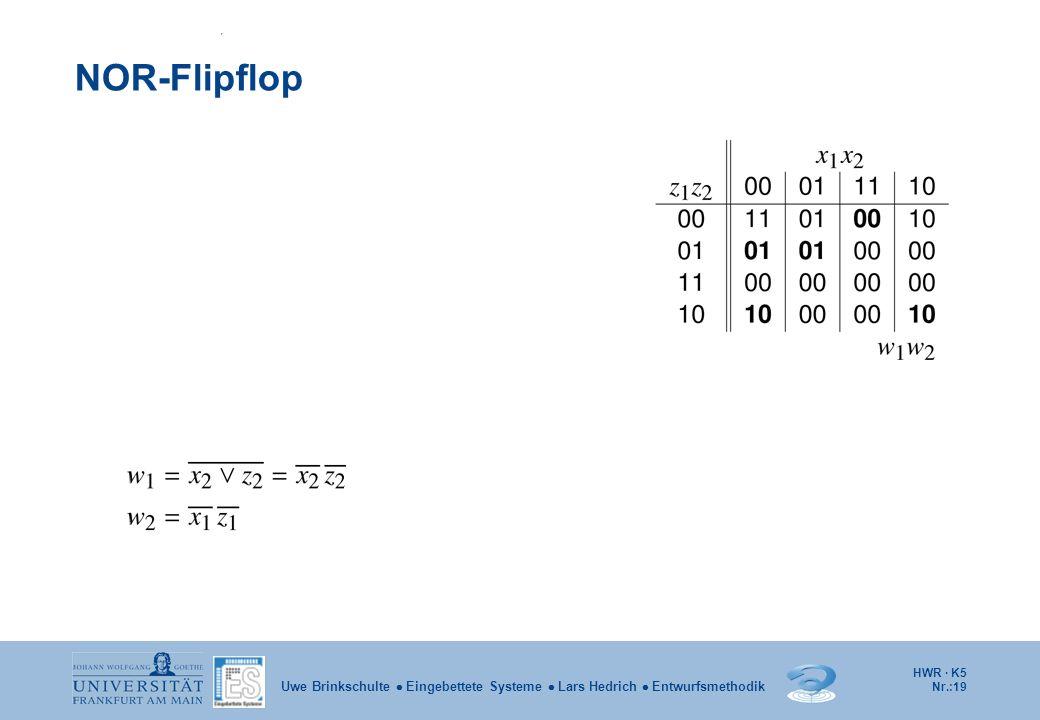 HWR · K5 Nr.:19 Uwe Brinkschulte Eingebettete Systeme Lars Hedrich Entwurfsmethodik NOR-Flipflop