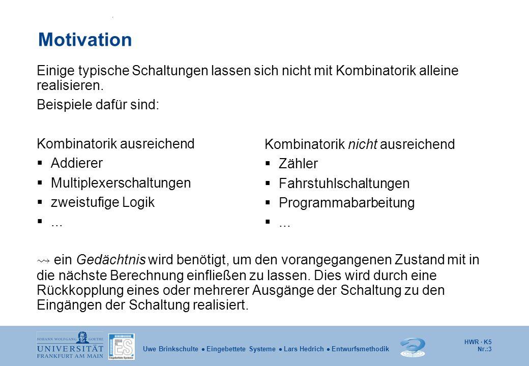 HWR · K5 Nr.:3 Uwe Brinkschulte Eingebettete Systeme Lars Hedrich Entwurfsmethodik Motivation Einige typische Schaltungen lassen sich nicht mit Kombin