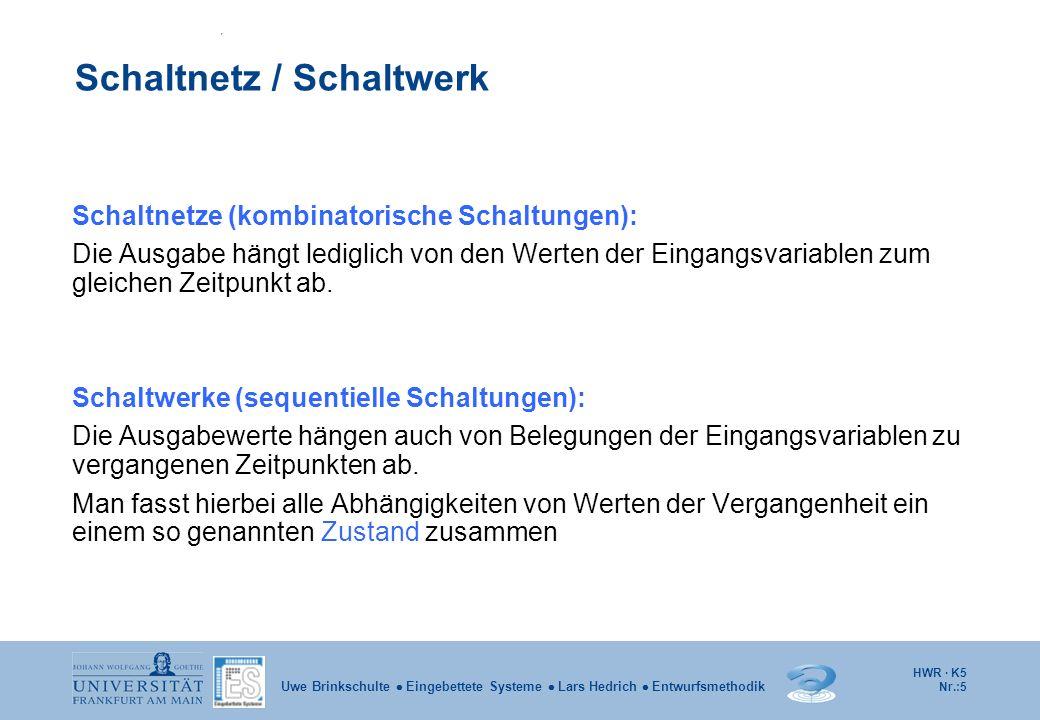 HWR · K5 Nr.:5 Uwe Brinkschulte Eingebettete Systeme Lars Hedrich Entwurfsmethodik Schaltnetz / Schaltwerk Schaltnetze (kombinatorische Schaltungen):