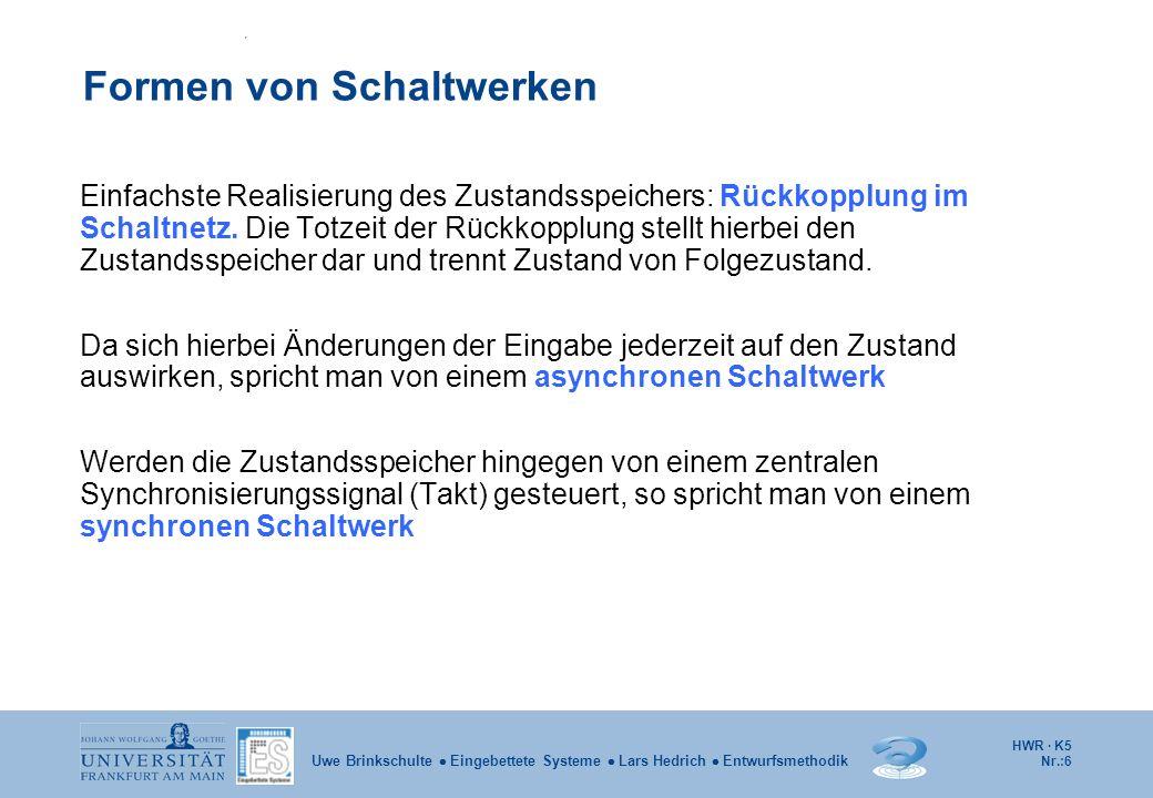 HWR · K5 Nr.:6 Uwe Brinkschulte Eingebettete Systeme Lars Hedrich Entwurfsmethodik Formen von Schaltwerken Einfachste Realisierung des Zustandsspeiche