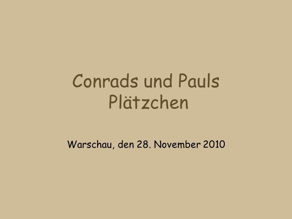 Conrads und Pauls Plätzchen Warschau, den 28. November 2010