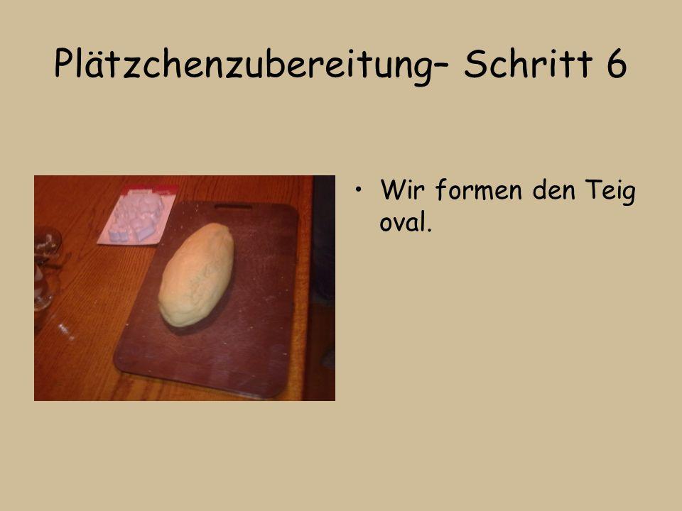 Plätzchenzubereitung– Schritt 6 Wir formen den Teig oval.