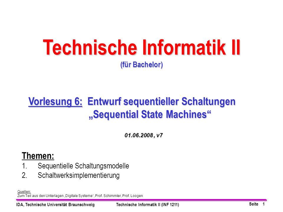 Seite 2 IDA, Technische Universität BraunschweigTechnische Informatik II (INF 1211) Entwurf sequentieller Logik Sequentielle Logik : Kombinatorische Logik + Zustandsspeicher/Verzögerung Eine Schaltung, deren Ausgänge von der Belegung der Eingänge und ihrem inneren Zustand abhängen, wird Schaltwerk genannt.