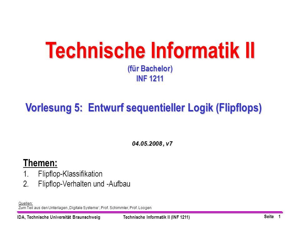 Seite 1 IDA, Technische Universität BraunschweigTechnische Informatik II (INF 1211) Quellen: Zum Teil aus den Unterlagen Digitale Systeme, Prof. Schim