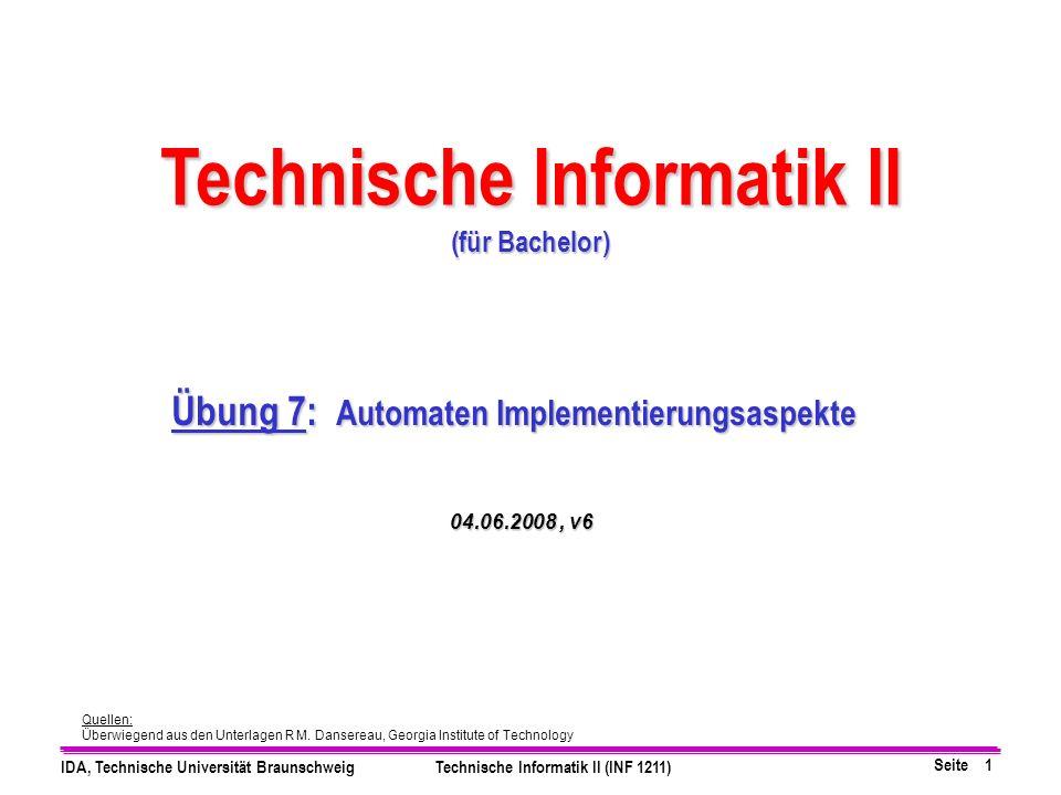 Seite 1 IDA, Technische Universität BraunschweigTechnische Informatik II (INF 1211) Quellen: Überwiegend aus den Unterlagen R M.