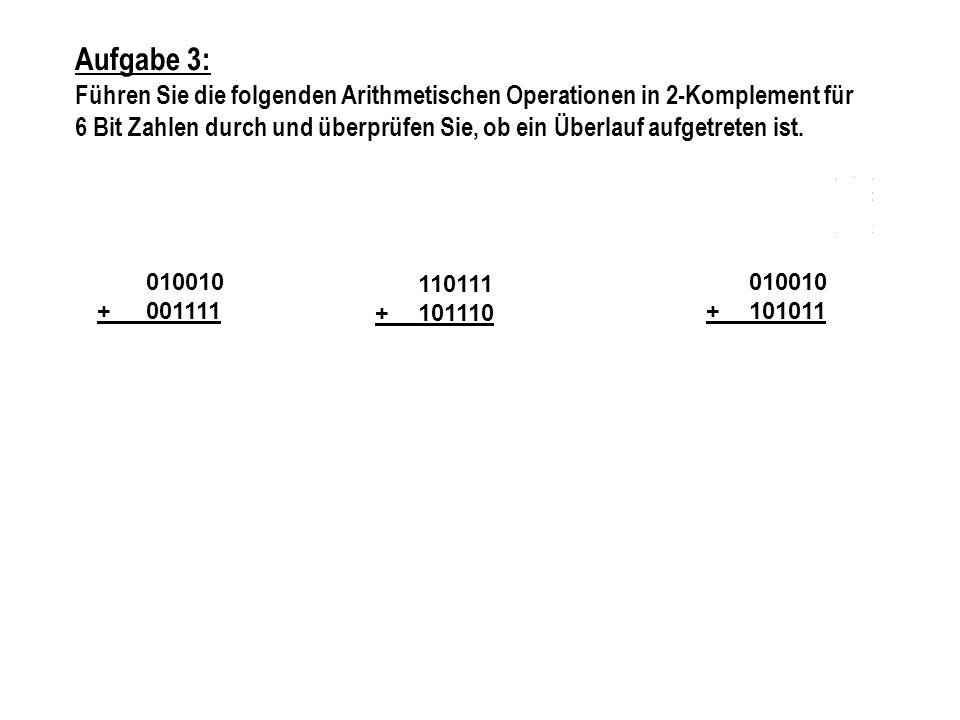Aufgabe 3: Führen Sie die folgenden Arithmetischen Operationen in 2-Komplement für 6 Bit Zahlen durch und überprüfen Sie, ob ein Überlauf aufgetreten