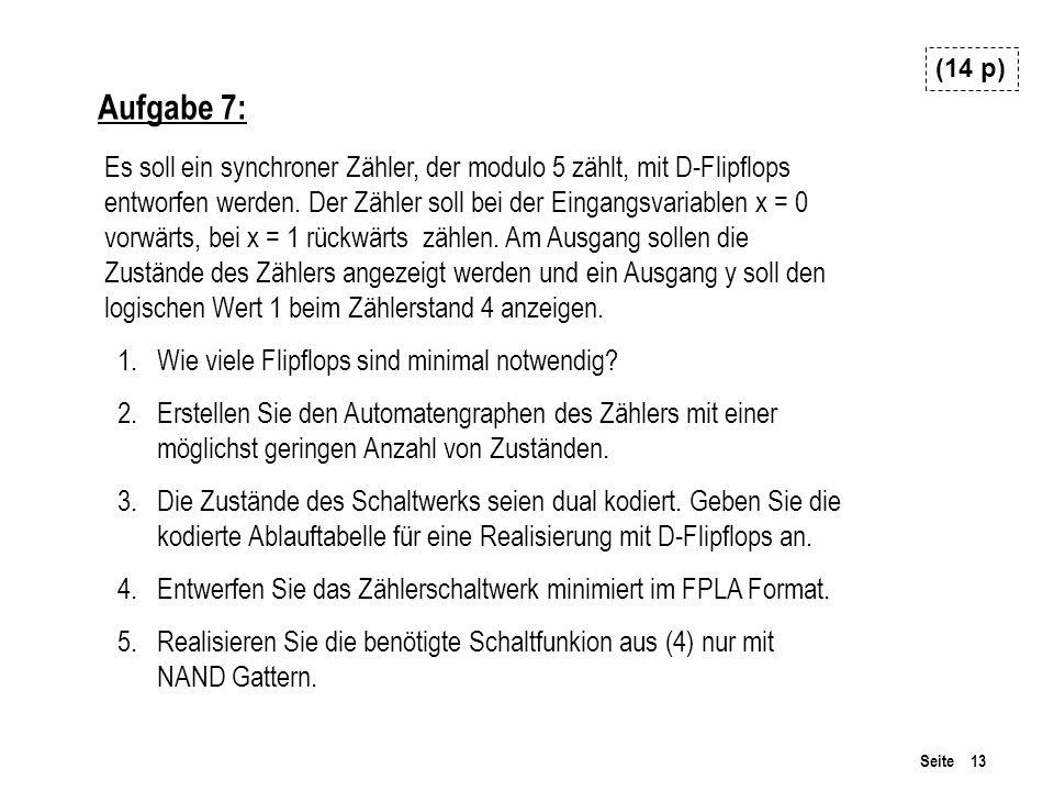 Seite 13 Es soll ein synchroner Zähler, der modulo 5 zählt, mit D-Flipflops entworfen werden.