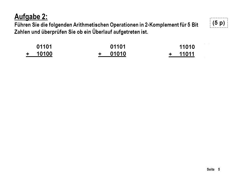 Seite 5 Aufgabe 2: Führen Sie die folgenden Arithmetischen Operationen in 2-Komplement für 5 Bit Zahlen und überprüfen Sie ob ein Überlauf aufgetreten ist.