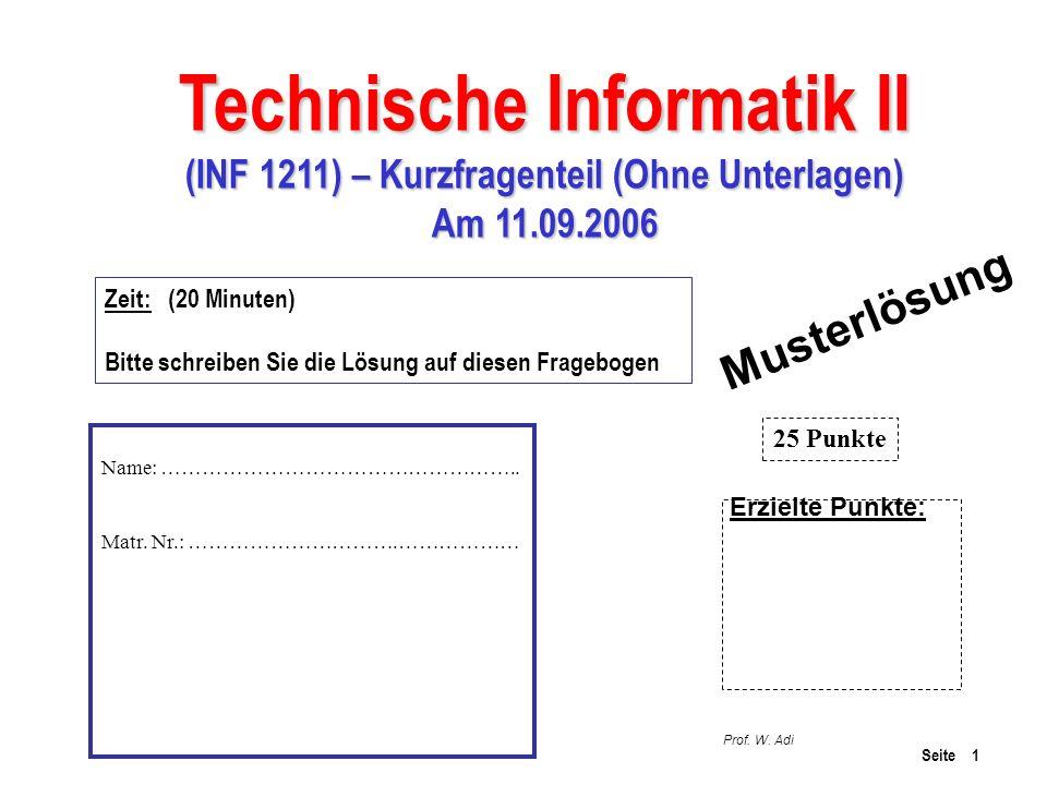 Seite 1 Technische Informatik II (INF 1211) – Kurzfragenteil (Ohne Unterlagen) Am 11.09.2006 Prof. W. Adi Zeit: (20 Minuten) Bitte schreiben Sie die L