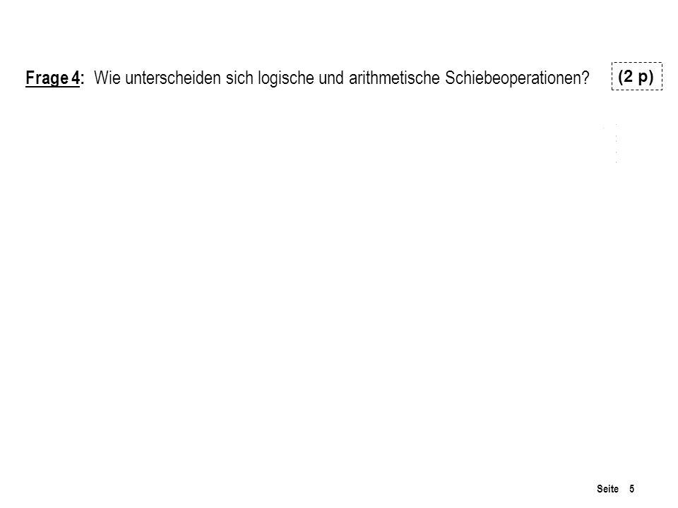 Seite 5 Frage 4: Wie unterscheiden sich logische und arithmetische Schiebeoperationen? (2 p)