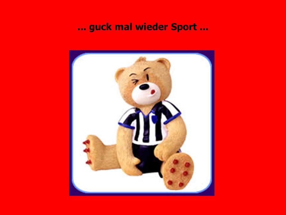 ... guck mal wieder Sport...