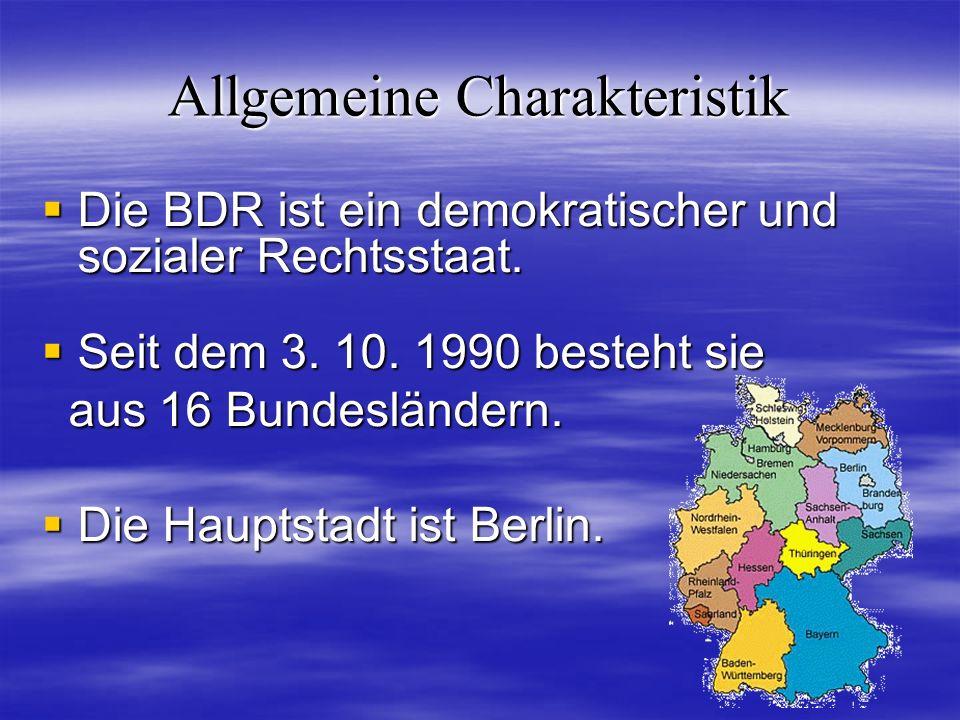 Allgemeine Charakteristik Die BDR ist ein demokratischer und sozialer Rechtsstaat.