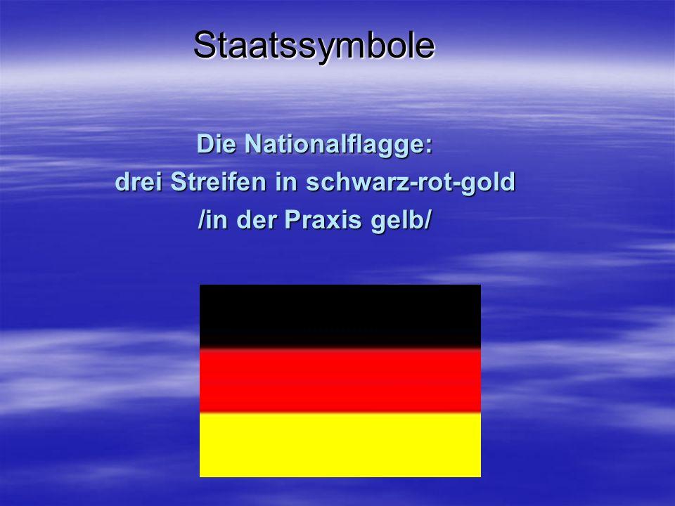 Staatssymbole Die Nationalflagge: drei Streifen in schwarz-rot-gold /in der Praxis gelb/