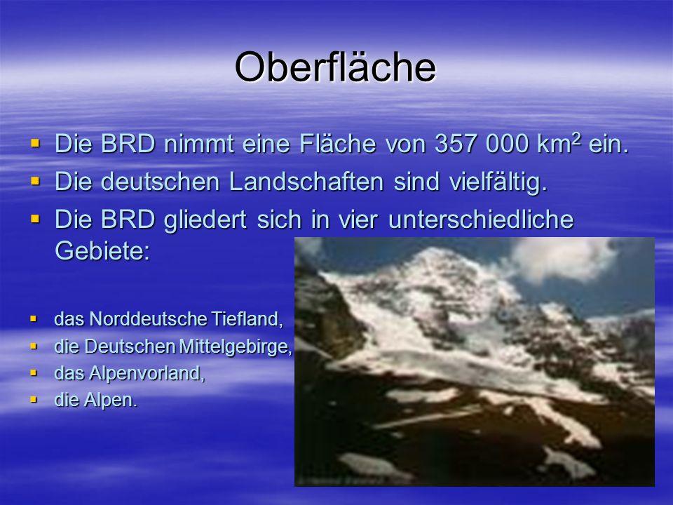 Oberfläche Die BRD nimmt eine Fläche von 357 000 km 2 ein.