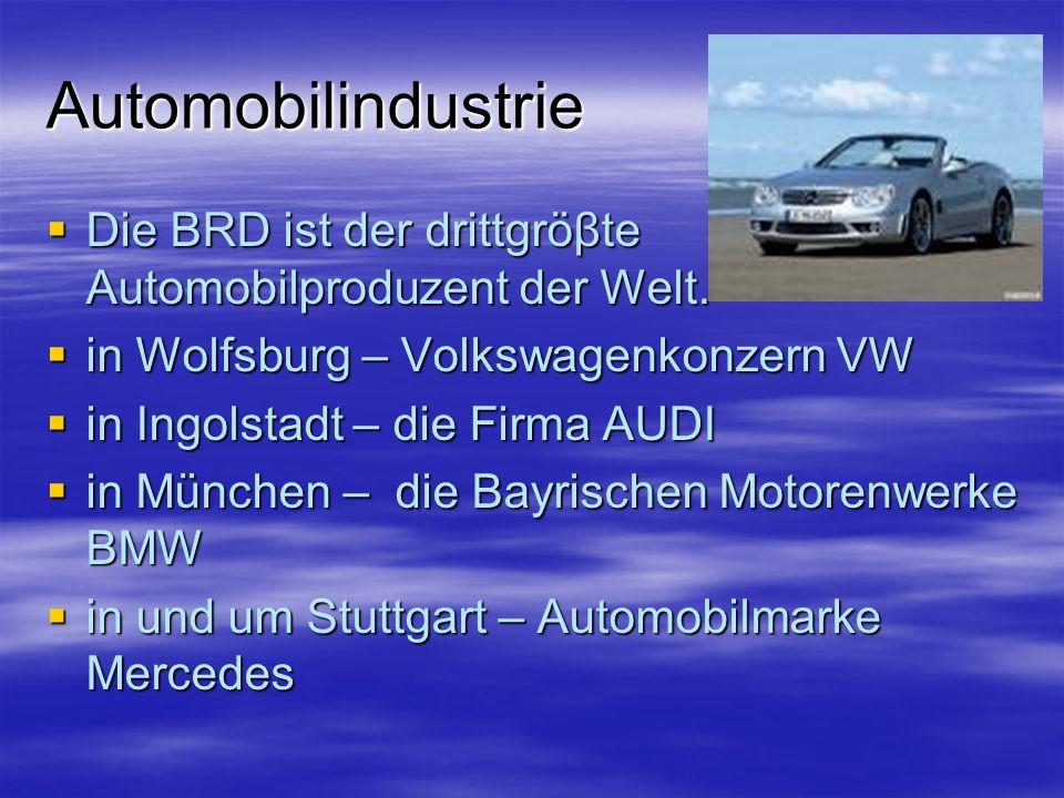 Automobilindustrie Die BRD ist der drittgröβte Automobilproduzent der Welt.