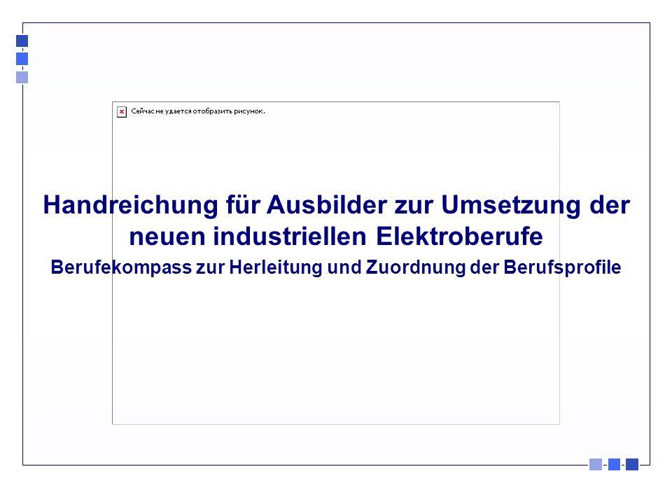 Handreichung für Ausbilder zur Umsetzung der neuen industriellen Elektroberufe Berufekompass zur Herleitung und Zuordnung der Berufsprofile