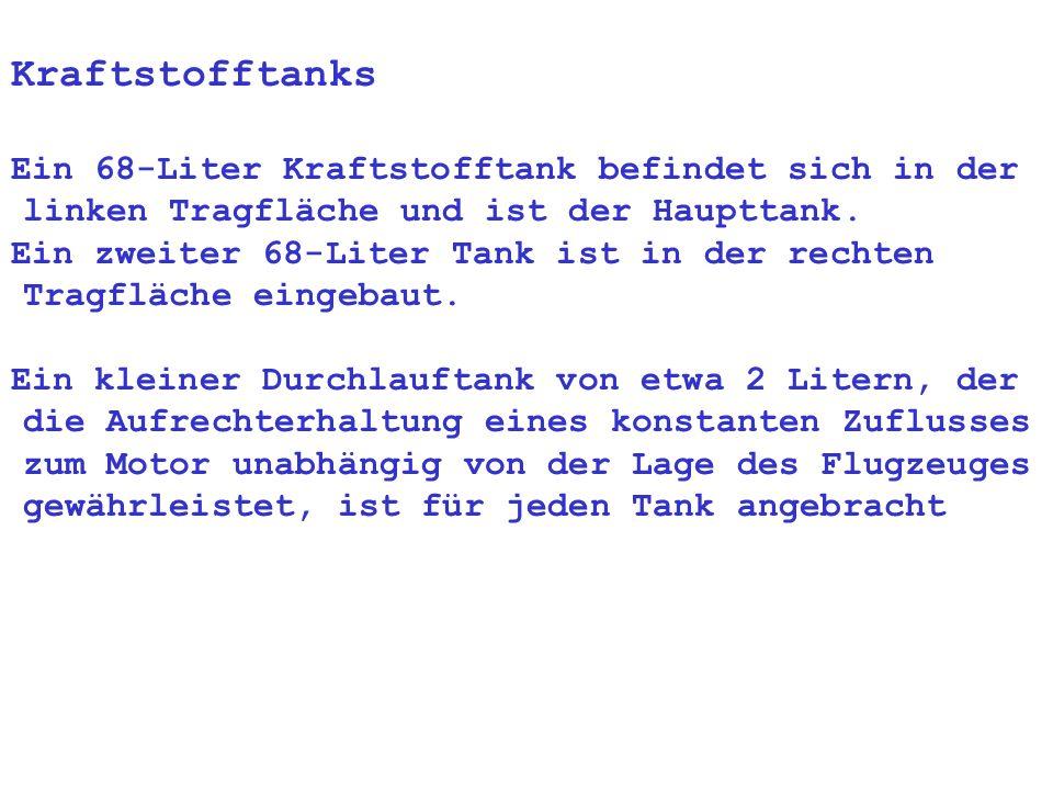 Kraftstofftanks Ein 68-Liter Kraftstofftank befindet sich in der linken Tragfläche und ist der Haupttank.