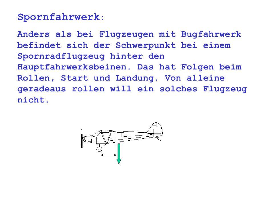 Spornfahrwerk : Anders als bei Flugzeugen mit Bugfahrwerk befindet sich der Schwerpunkt bei einem Spornradflugzeug hinter den Hauptfahrwerksbeinen.
