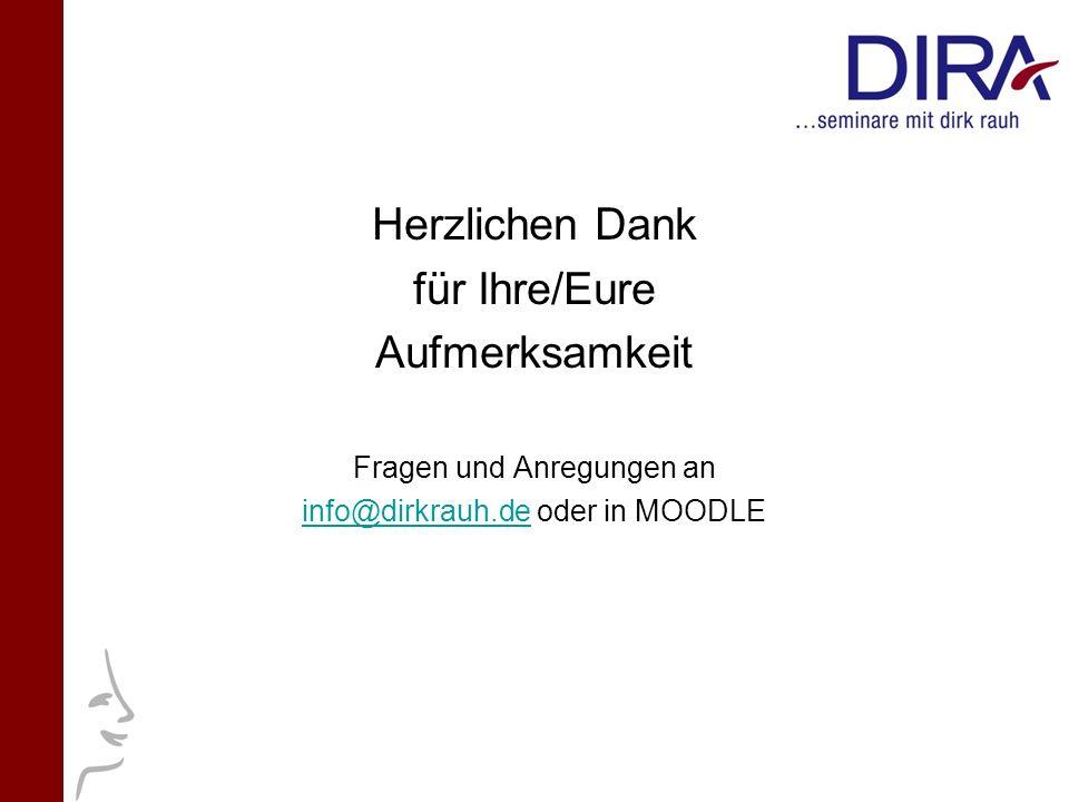 Herzlichen Dank für Ihre/Eure Aufmerksamkeit Fragen und Anregungen an info@dirkrauh.deinfo@dirkrauh.de oder in MOODLE