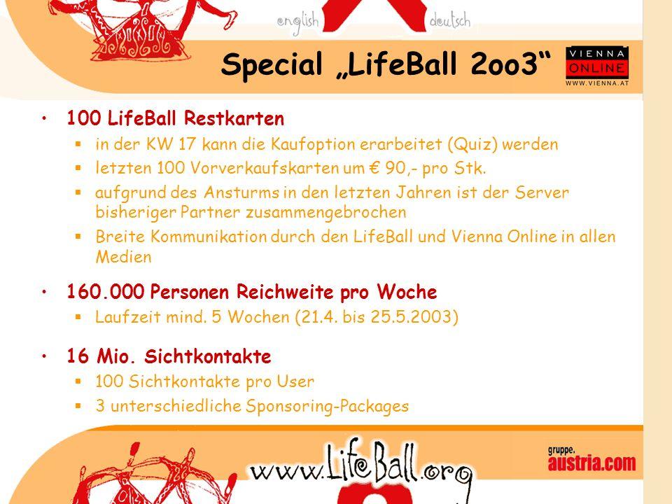 Special LifeBall 2oo3 100 LifeBall Restkarten in der KW 17 kann die Kaufoption erarbeitet (Quiz) werden letzten 100 Vorverkaufskarten um 90,- pro Stk.