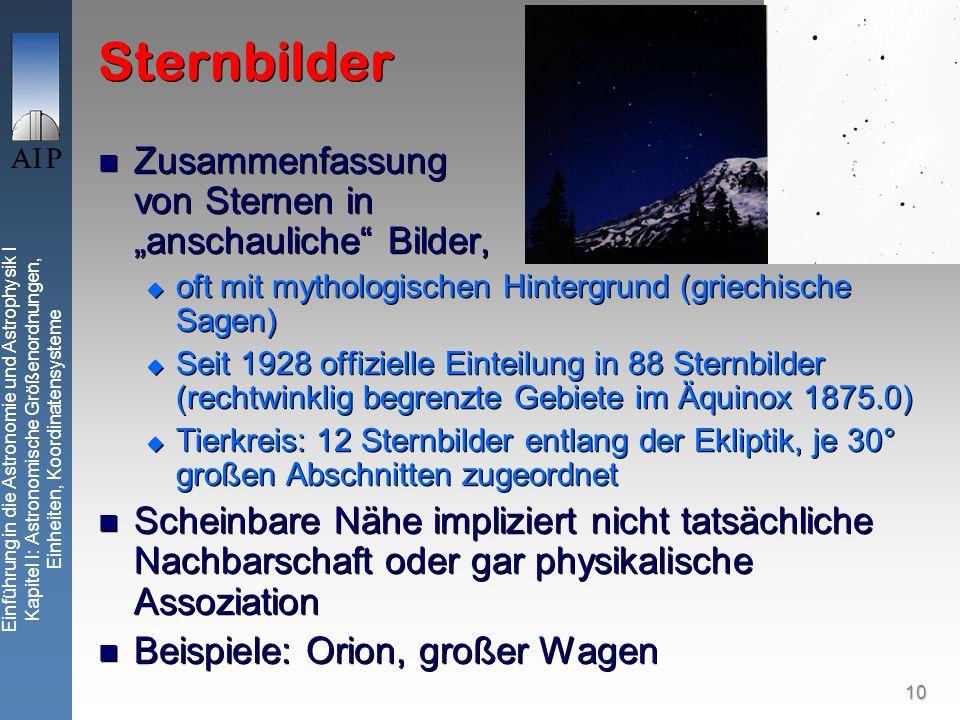 10 Einführung in die Astronomie und Astrophysik I Kapitel I: Astronomische Größenordnungen, Einheiten, Koordinatensysteme Sternbilder Zusammenfassung