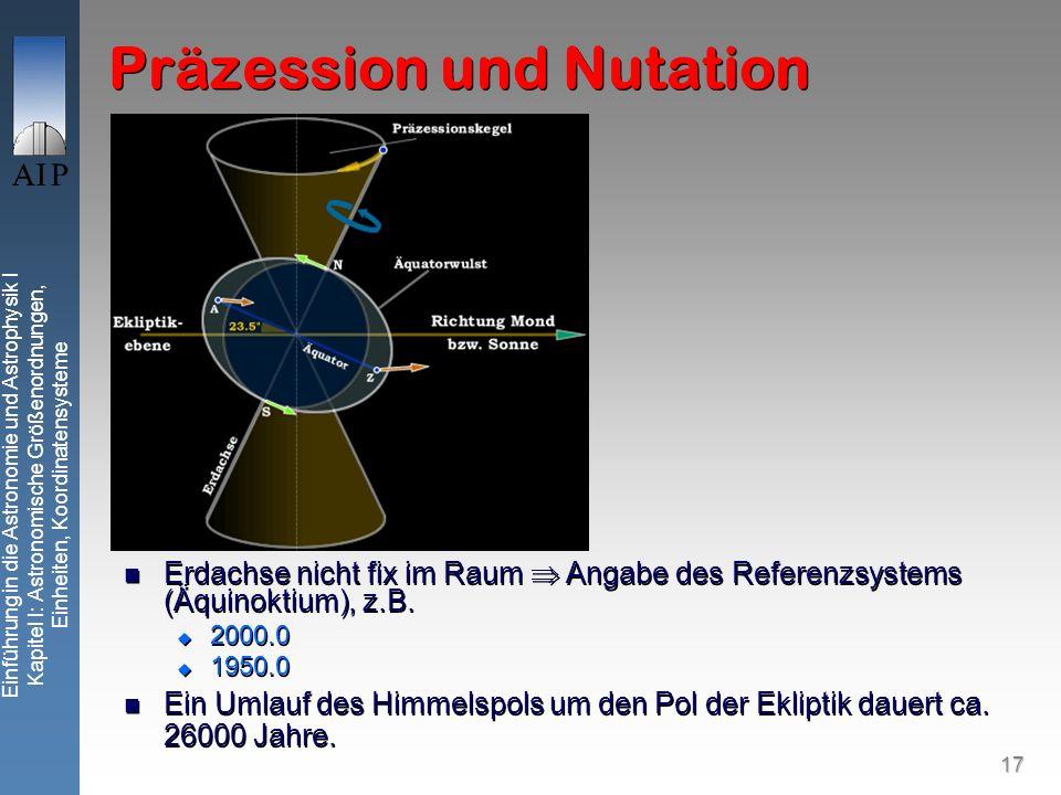 17 Einführung in die Astronomie und Astrophysik I Kapitel I: Astronomische Größenordnungen, Einheiten, Koordinatensysteme Präzession und Nutation Erda
