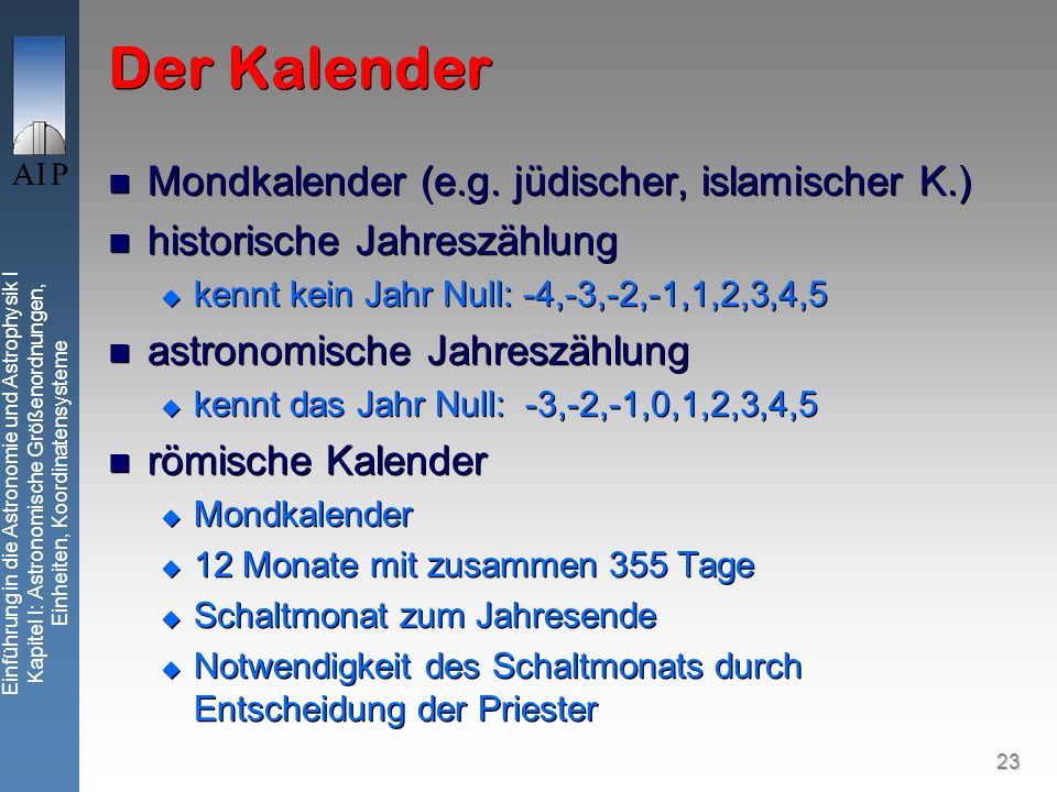 23 Einführung in die Astronomie und Astrophysik I Kapitel I: Astronomische Größenordnungen, Einheiten, Koordinatensysteme Der Kalender Mondkalender (e.g.