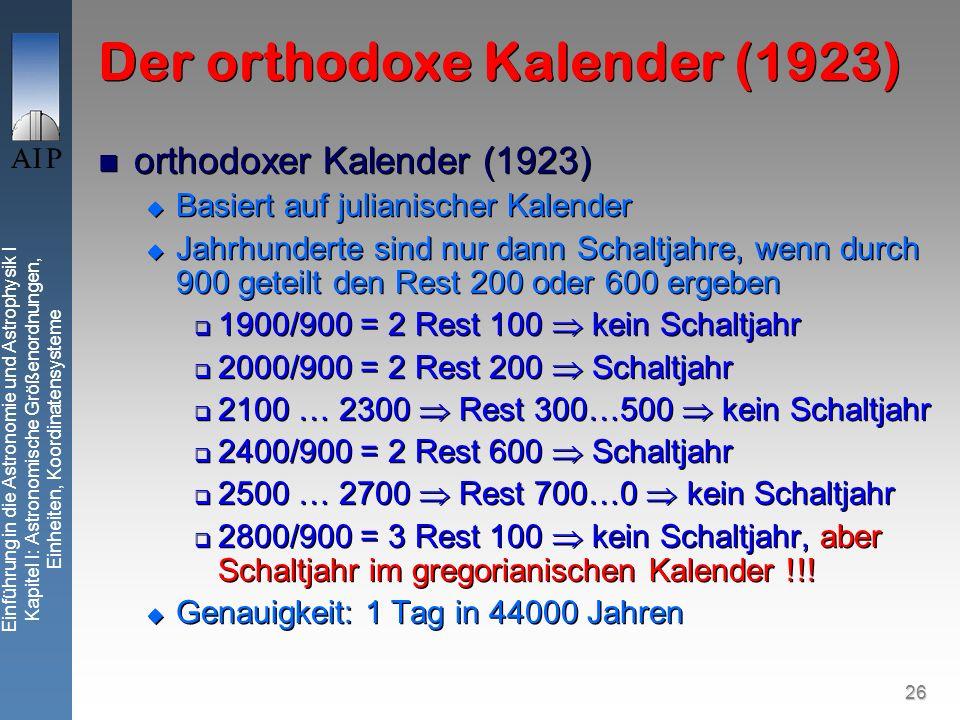 26 Einführung in die Astronomie und Astrophysik I Kapitel I: Astronomische Größenordnungen, Einheiten, Koordinatensysteme Der orthodoxe Kalender (1923