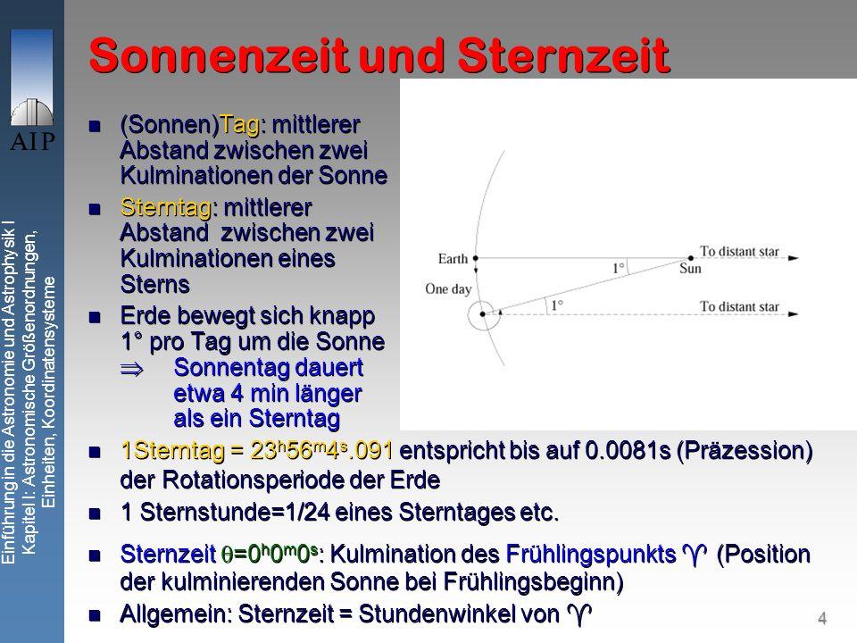 4 Einführung in die Astronomie und Astrophysik I Kapitel I: Astronomische Größenordnungen, Einheiten, Koordinatensysteme Sonnenzeit und Sternzeit (Son