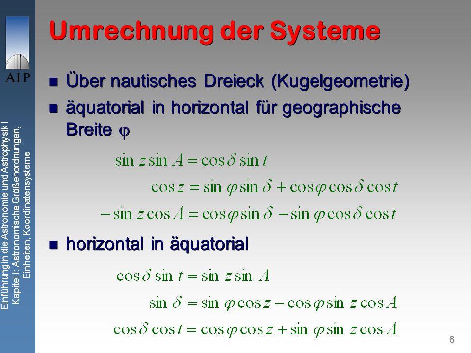 6 Einführung in die Astronomie und Astrophysik I Kapitel I: Astronomische Größenordnungen, Einheiten, Koordinatensysteme Umrechnung der Systeme Über n