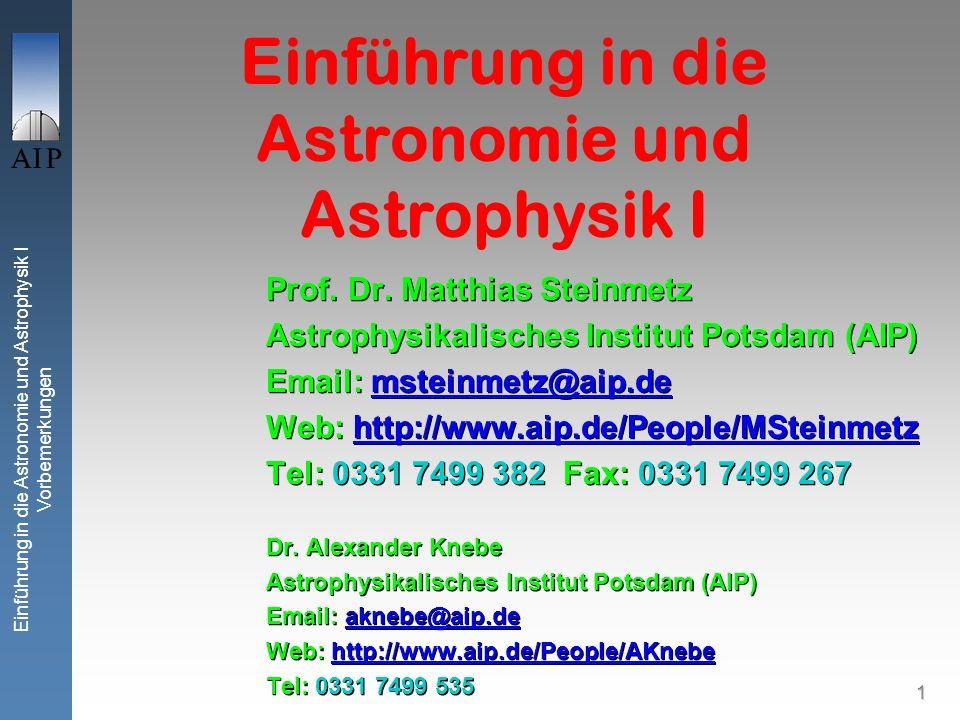 Einführung in die Astronomie und Astrophysik I Vorbemerkungen 1 Einführung in die Astronomie und Astrophysik I Prof.
