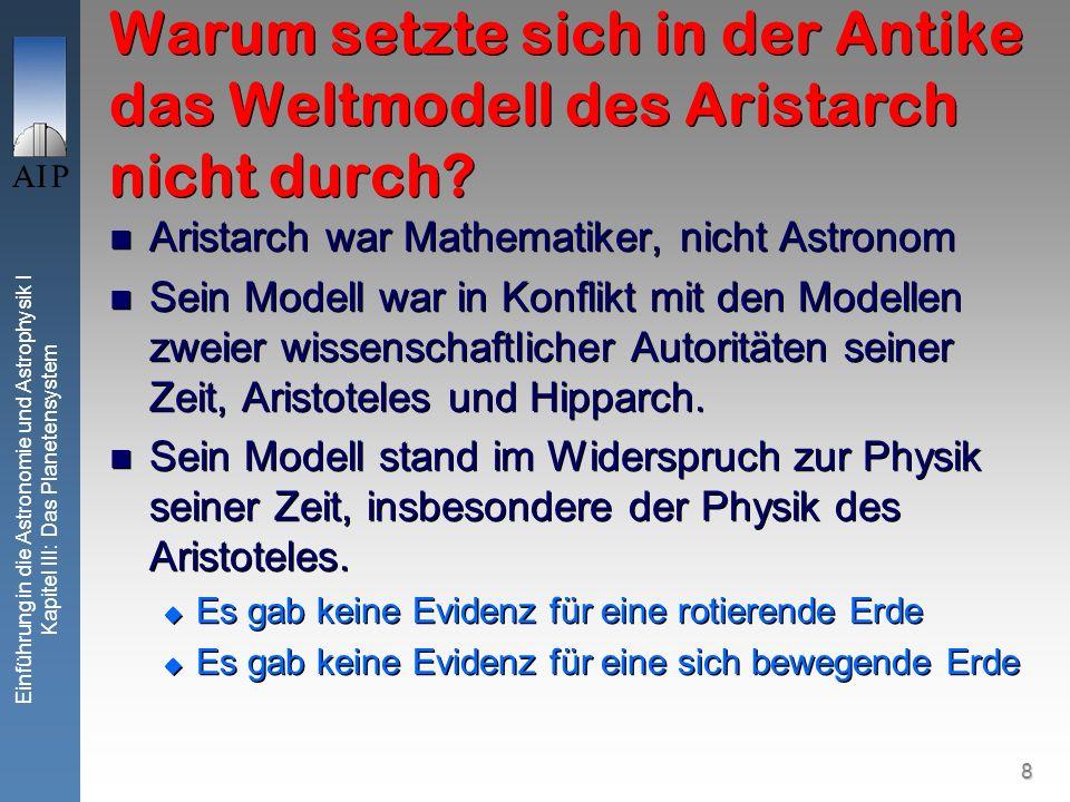 8 Einführung in die Astronomie und Astrophysik I Kapitel III: Das Planetensystem Warum setzte sich in der Antike das Weltmodell des Aristarch nicht durch.
