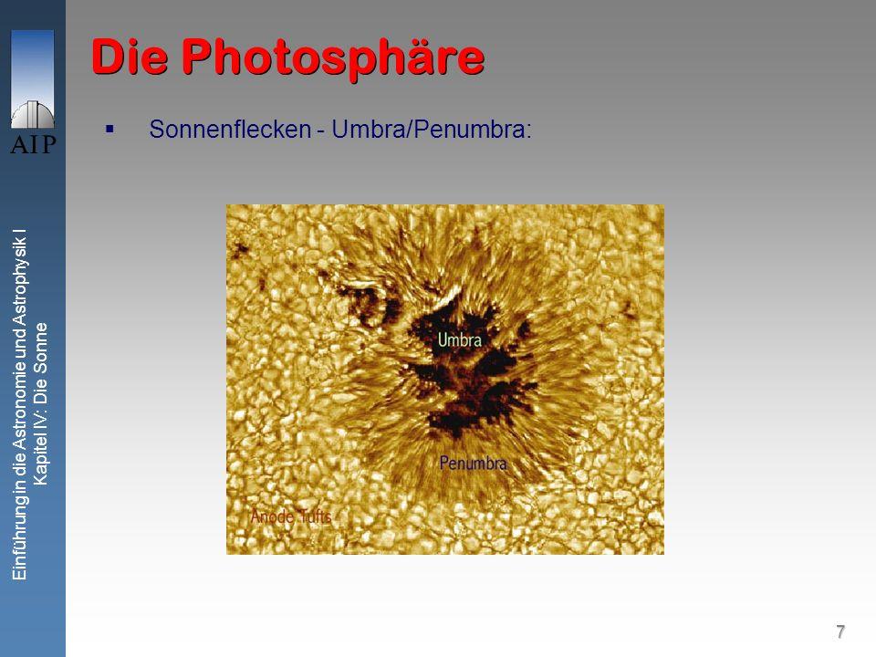 7 Einführung in die Astronomie und Astrophysik I Kapitel IV: Die Sonne Die Photosphäre Sonnenflecken - Umbra/Penumbra: