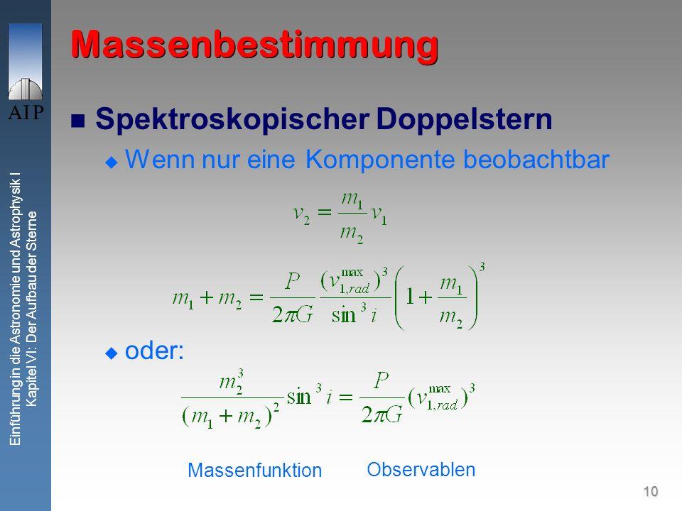 10 Einführung in die Astronomie und Astrophysik I Kapitel VI: Der Aufbau der Sterne Massenbestimmung Spektroskopischer Doppelstern Wenn nur eine Kompo