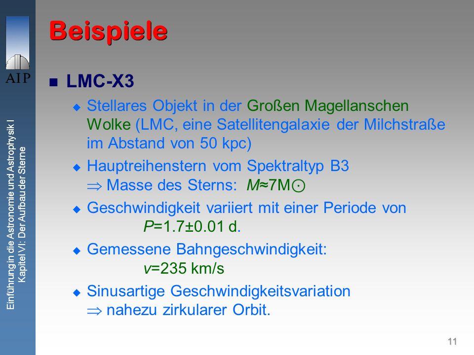 11 Einführung in die Astronomie und Astrophysik I Kapitel VI: Der Aufbau der Sterne Beispiele LMC-X3 Stellares Objekt in der Großen Magellanschen Wolk