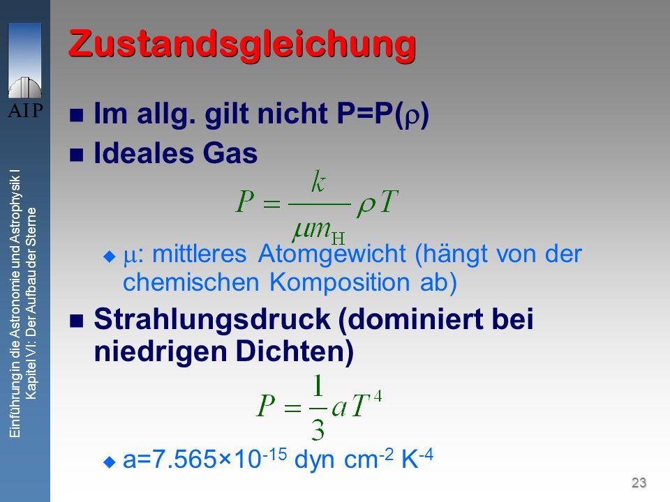 23 Einführung in die Astronomie und Astrophysik I Kapitel VI: Der Aufbau der Sterne Zustandsgleichung Im allg. gilt nicht P=P( ) Ideales Gas : mittler